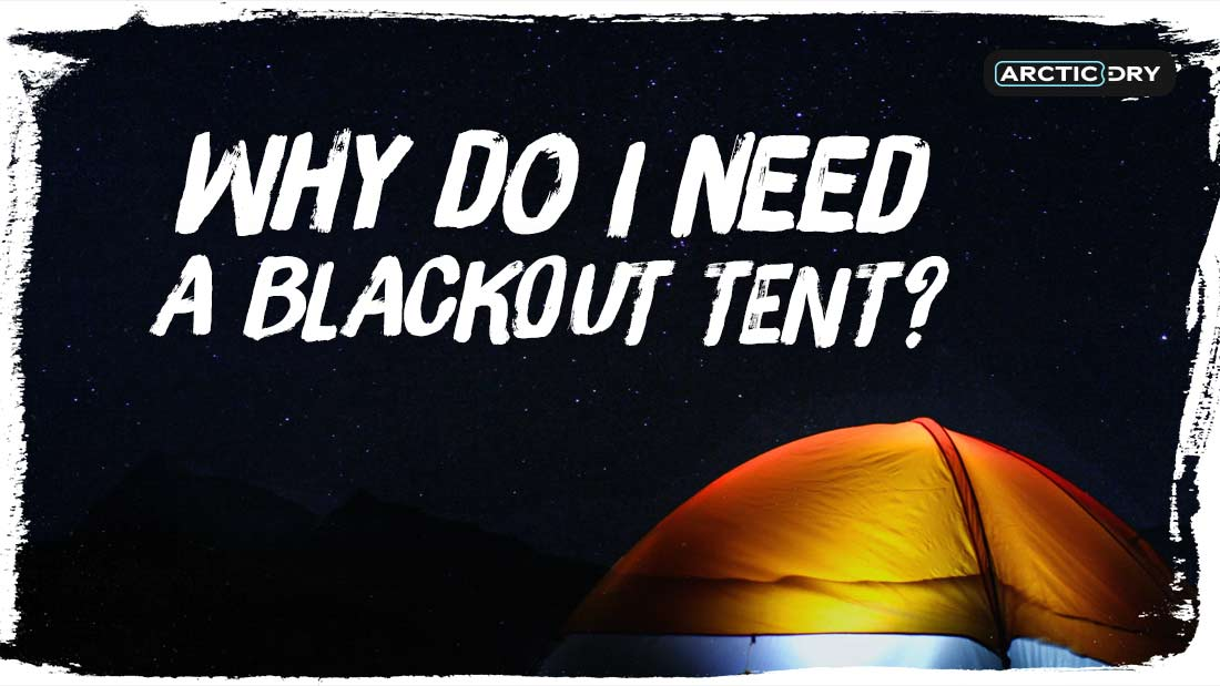 Why-Do-I-Need-a-Blackout-Tent