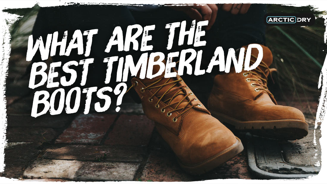 what-are-the-best-timberland-boots